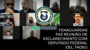 Fenaguardas faz reunião de esclarecimento com deputado federal Cel Tadeu