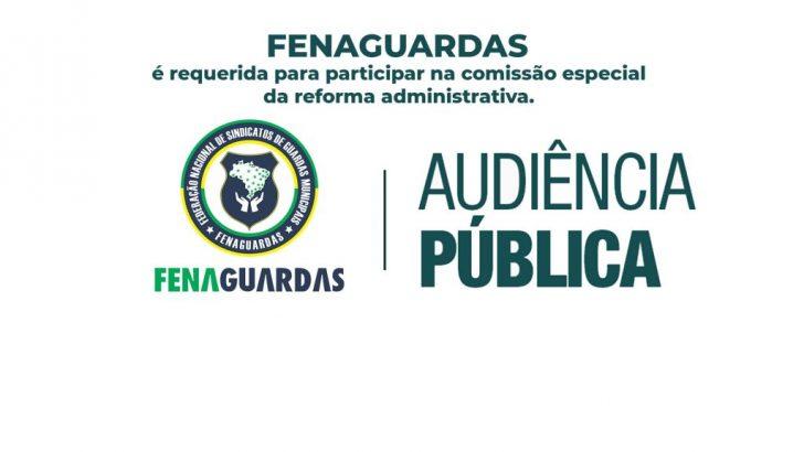 Fenaguardas é requerida para participar na comissão especial da reforma administrativa