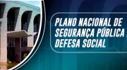 Plano Nacional de Segurança Pública e Defesa Social é atualizado para o período 2021-2030